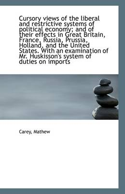 Cursory Views of the Liberal and Restrictive Systems of Political Economy; And of Their Effects in G