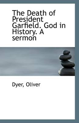The Death of President Garfield. God in History. a Sermon