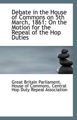 Debate in the House of Commons on 5th March, 1861: On the Motion for the Repeal of the Hop Duties
