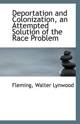 Deportation and Colonization, an Attempted Solution of the Race Problem