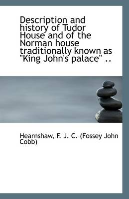 Description and History of Tudor House and of the Norman House Traditionally Known as King John's P