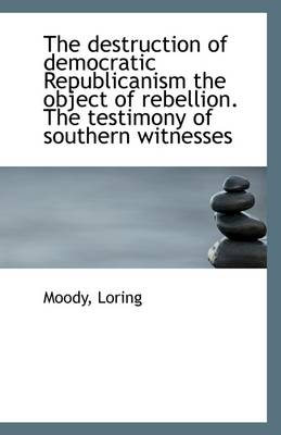 The Destruction of Democratic Republicanism the Object of Rebellion. the Testimony of Southern Witne