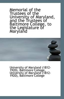 Memorial of the Trustees of the University of Maryland, and the Trustees of Baltimore College, to Th