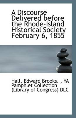 A Discourse Delivered Before the Rhode-Island Historical Society February 6, 1855