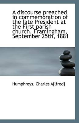 A Discourse Preached in Commemoration of the Late President at the First Parish Church, Framingham,