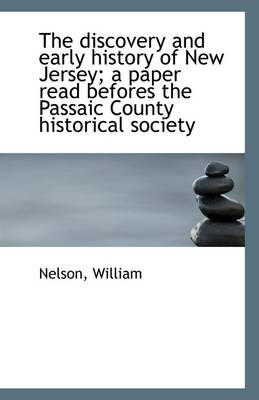 The Discovery and Early History of New Jersey; A Paper Read Befores the Passaic County Historical So