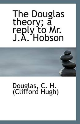 The Douglas Theory; A Reply to Mr. J.A. Hobson