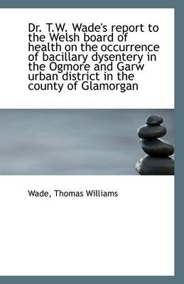 Dr. T.W. Wade's Report to the Welsh Board of Health on the Occurrence of Bacillary Dysentery in the