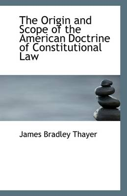 The Origin and Scope of the American Doctrine of Constitutional Law