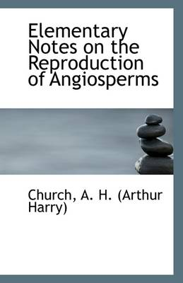 Elementary Notes on the Reproduction of Angiosperms