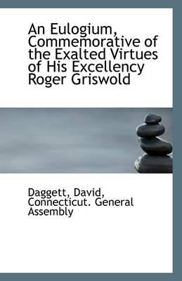 An Eulogium, Commemorative of the Exalted Virtues of His Excellency Roger Griswold