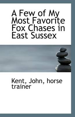 A Few of My Most Favorite Fox Chases in East Sussex