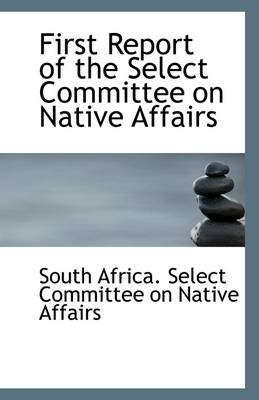 First Report of the Select Committee on Native Affairs