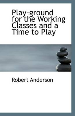 Play-Ground for the Working Classes and a Time to Play