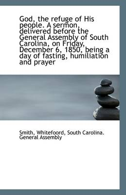 God, the Refuge of His People. a Sermon, Delivered Before the General Assembly of South Carolina, on