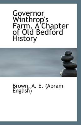 Governor Winthrop's Farm. a Chapter of Old Bedford History