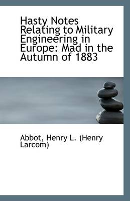 Hasty Notes Relating to Military Engineering in Europe: Mad in the Autumn of 1883
