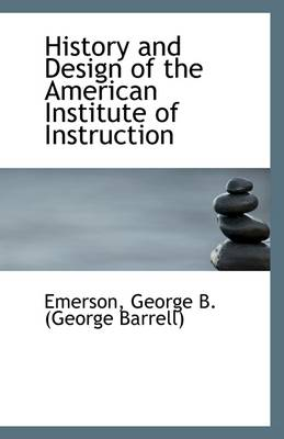 History and Design of the American Institute of Instruction