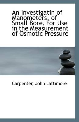 An Investigatin of Manometers, of Small Bore, for Use in the Measurement of Osmotic Pressure