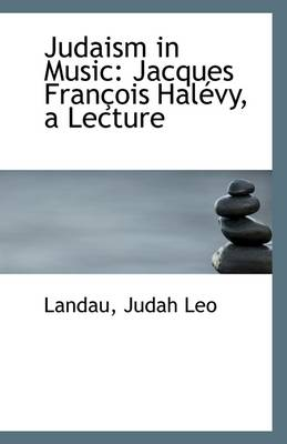 Judaism in Music: Jacques Francois Halevy, a Lecture
