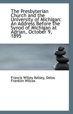 The Presbyterian Church and the University of Michigan: An Address Before the Synod of Michigan at a