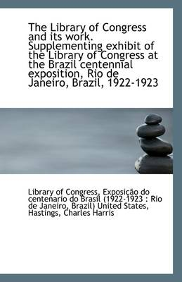 The Library of Congress and Its Work. Supplementing Exhibit of the Library of Congress at the Brazil