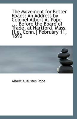 The Movement for Better Roads: An Address by Colonel Albert A. Pope