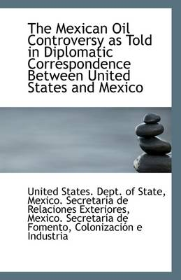 The Mexican Oil Controversy as Told in Diplomatic Correspondence Between United States and Mexico