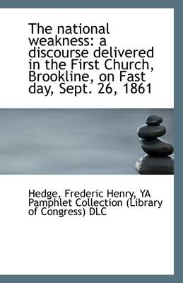 The National Weakness: A Discourse Delivered in the First Church, Brookline, on Fast Day, Sept. 26,