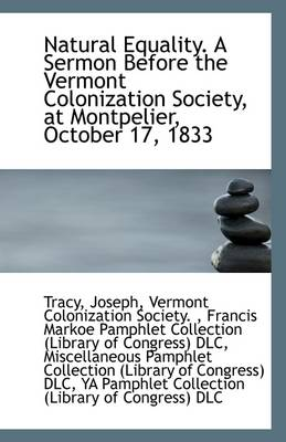 Natural Equality. a Sermon Before the Vermont Colonization Society, at Montpelier, October 17, 1833