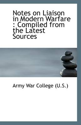 Notes on Liaison in Modern Warfare: Compiled from the Latest Sources