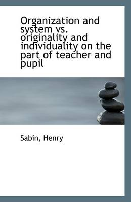 Organization and System vs. Originality and Individuality on the Part of Teacher and Pupil