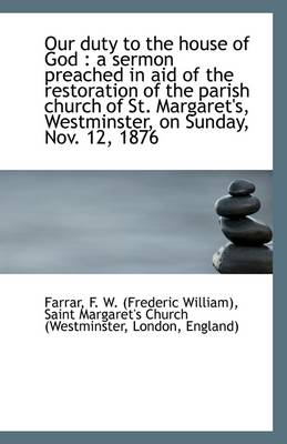 Our Duty to the House of God: A Sermon Preached in Aid of the Restoration of the Parish Church of S
