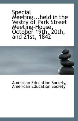 Special Meeting...Held in the Vestry of Park Street Meeting-House, October 19th, 20th, and 21st, 184