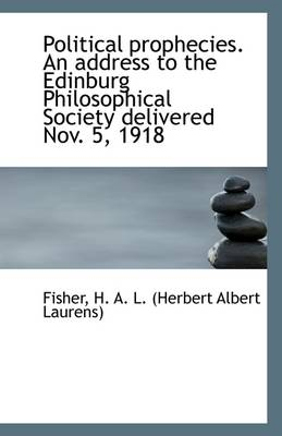 Political Prophecies. an Address to the Edinburg Philosophical Society Delivered Nov. 5, 1918