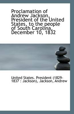 Proclamation of Andrew Jackson, President of the United States, to the People of South Carolina, Dec