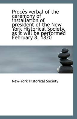 Proces Verbal of the Ceremony of Installation of President of the New York Historical Society, as It