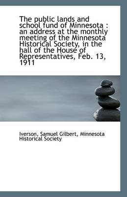 The Public Lands and School Fund of Minnesota: An Address at the Monthly Meeting of the Minnesota H