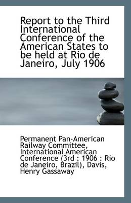 Report to the Third International Conference of the American States to Be Held at Rio de Janeiro, Ju