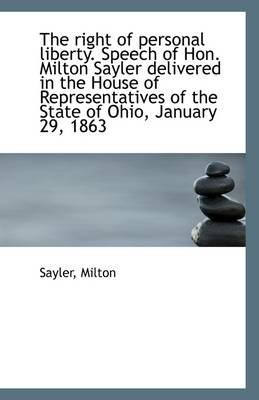 The Right of Personal Liberty. Speech of Hon. Milton Sayler Delivered in the House of Representative