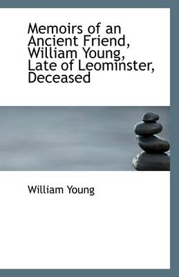 Memoirs of an Ancient Friend, William Young, Late of Leominster, Deceased