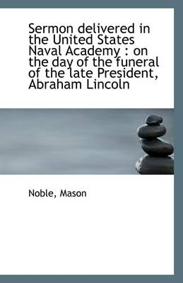 Sermon Delivered in the United States Naval Academy: On the Day of the Funeral of the Late Presiden