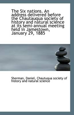 The Six Nations. an Address Delivered Before the Chautauqua Society of History and Natural Science a