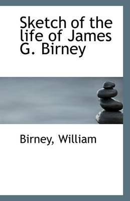 Sketch of the Life of James G. Birney