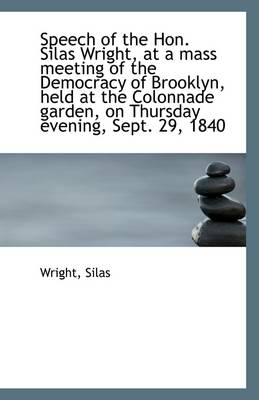 Speech of the Hon. Silas Wright, at a Mass Meeting of the Democracy of Brooklyn, Held at the Colonna
