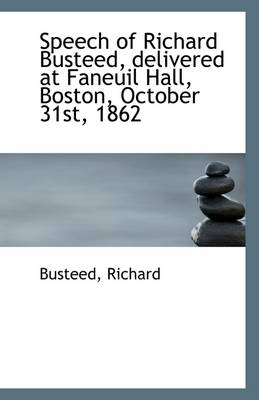 Speech of Richard Busteed, Delivered at Faneuil Hall, Boston, October 31st, 1862