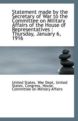 Statement Made by the Secretary of War to the Committee on Military Affairs of the House of Represen