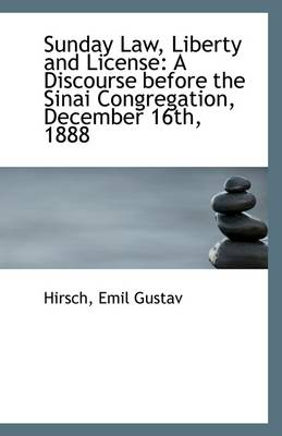 Sunday Law, Liberty and License: A Discourse Before the Sinai Congregation, December 16th, 1888