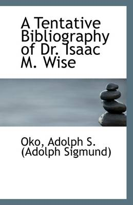 A Tentative Bibliography of Dr. Isaac M. Wise