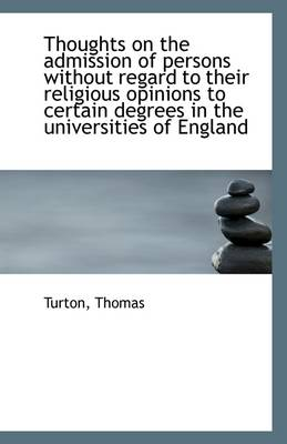 Thoughts on the Admission of Persons Without Regard to Their Religious Opinions to Certain Degrees I